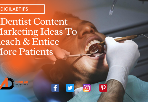 5 Dentist Content Marketing Ideas To Reach & Entice More Patients